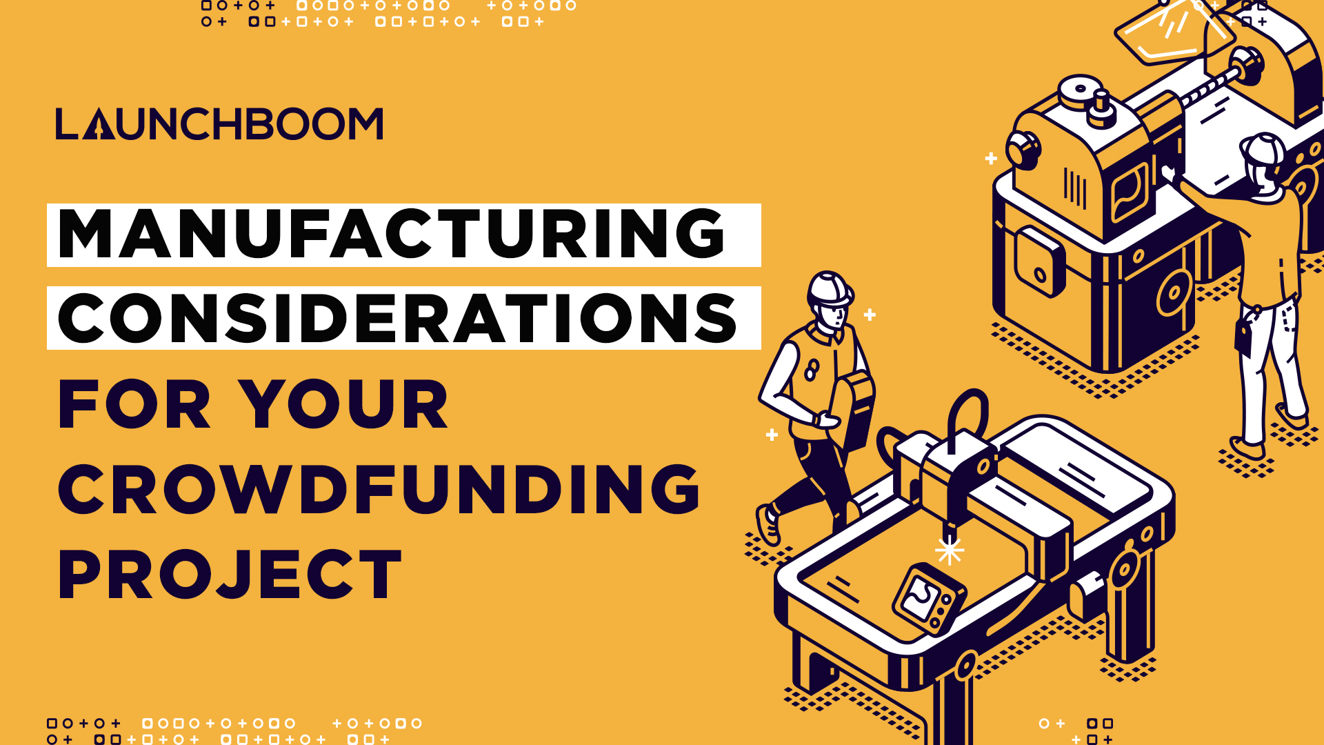 Manufacturing considerations for crowdfunding projects