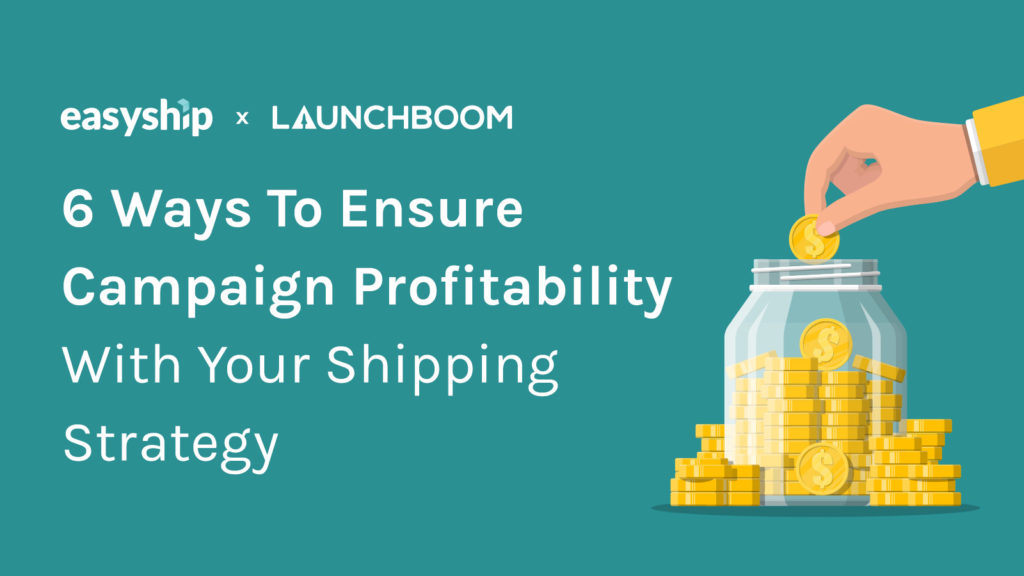 6 Ways To Ensure Campaign Profitability With Your Shipping Strategy