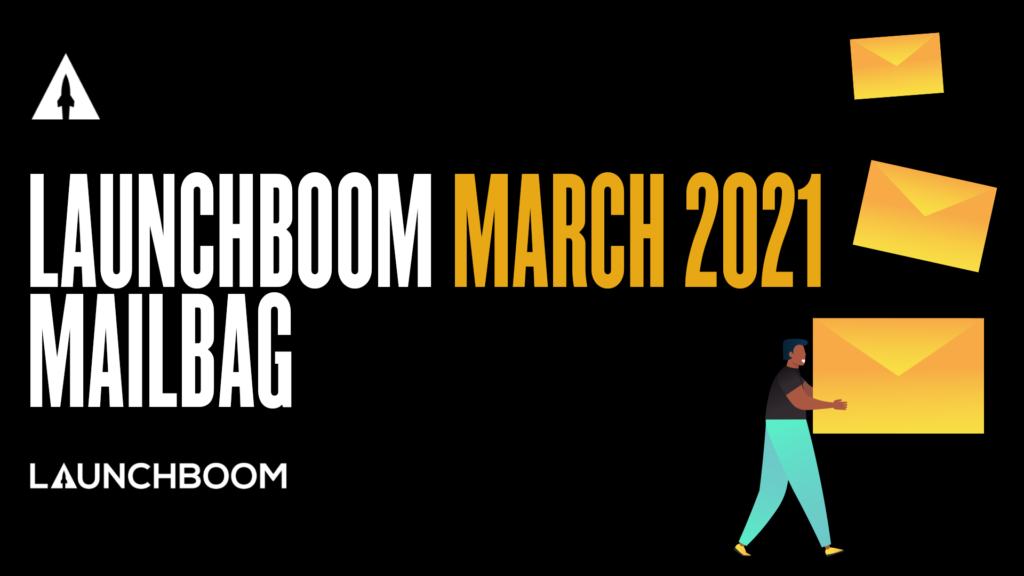 LaunchBoom March Mailbag