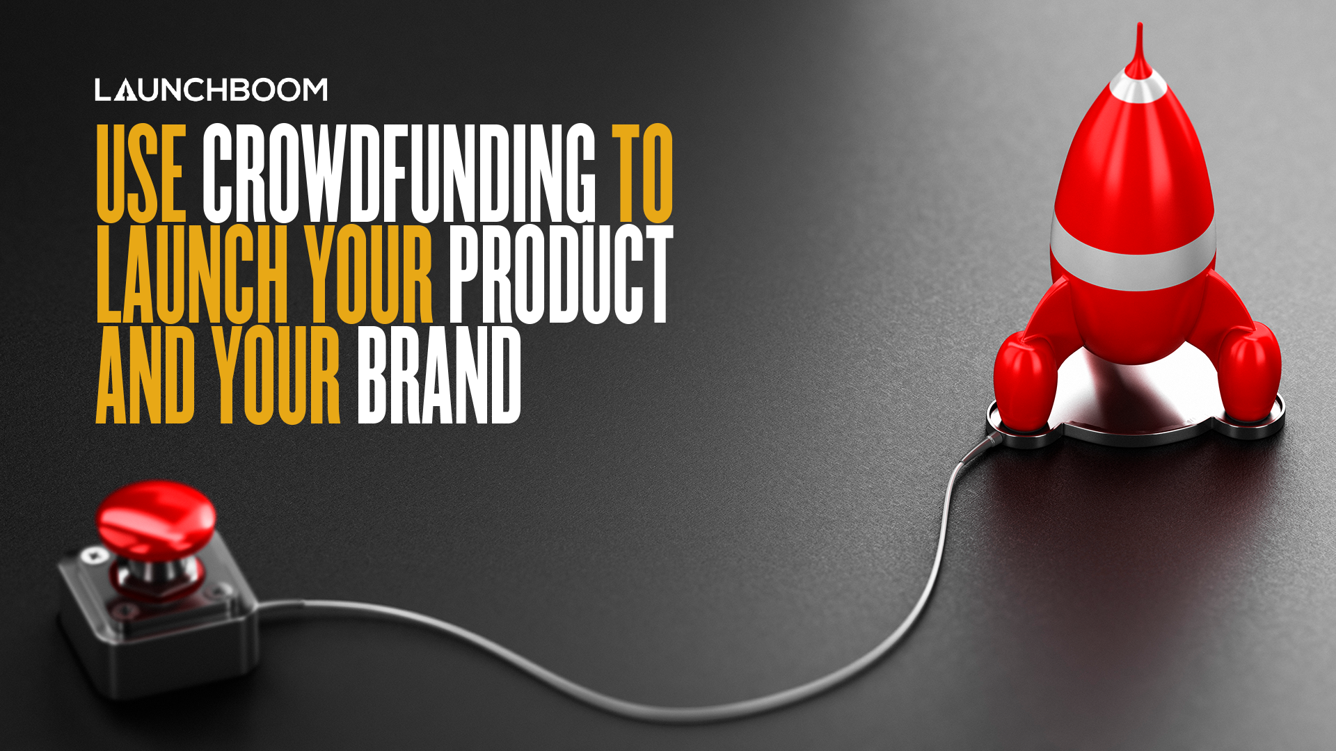 Use Crowdfunding to Launch Your Product and Your Brand