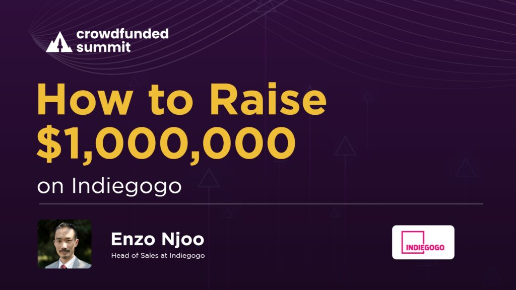 How to raise $1,000,000 on Indiegogo by Enzo Njoo from Indiegogo
