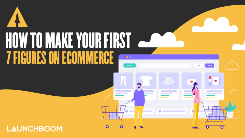 How to Make Your First 7 Figures on eCommerce