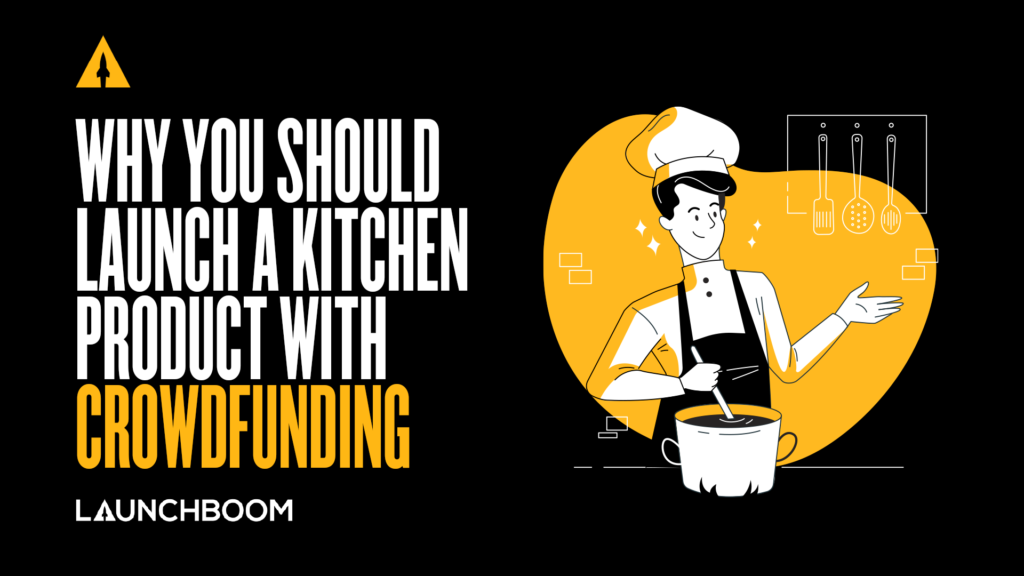 launch a kitchen product through crowdfunding