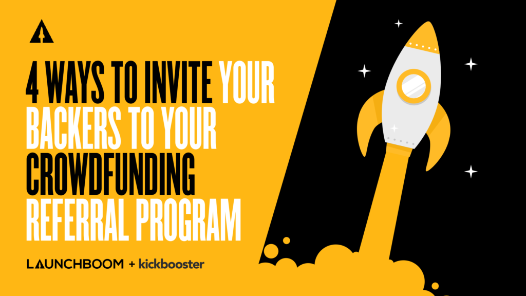 4 Ways To Invite Your Backers To Your Crowdfunding Referral Program