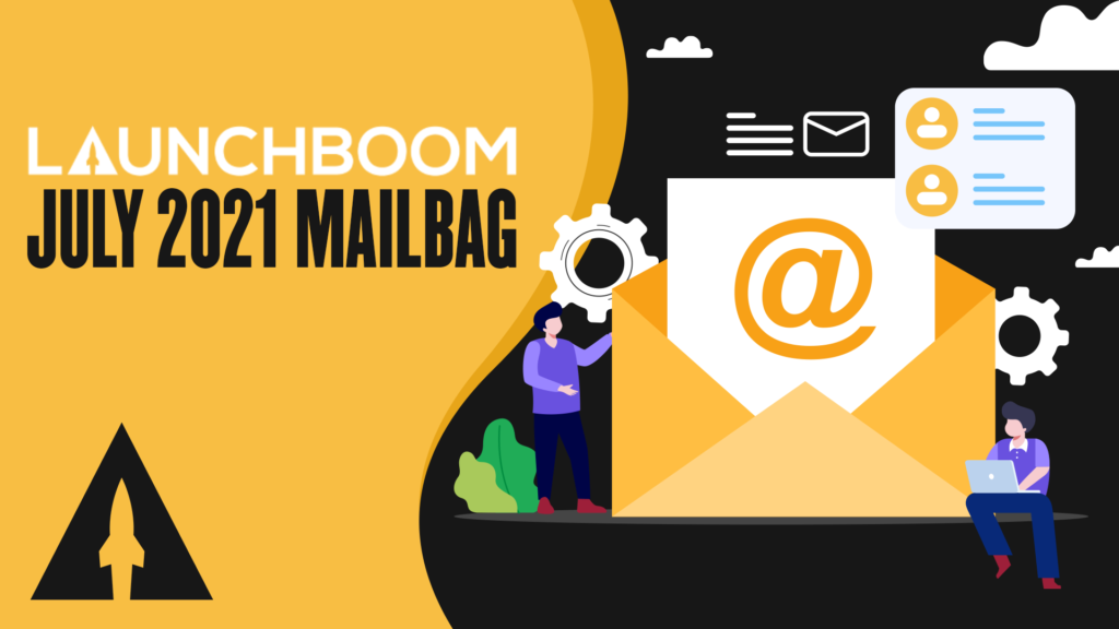 LaunchBoom July 2021 mailbag