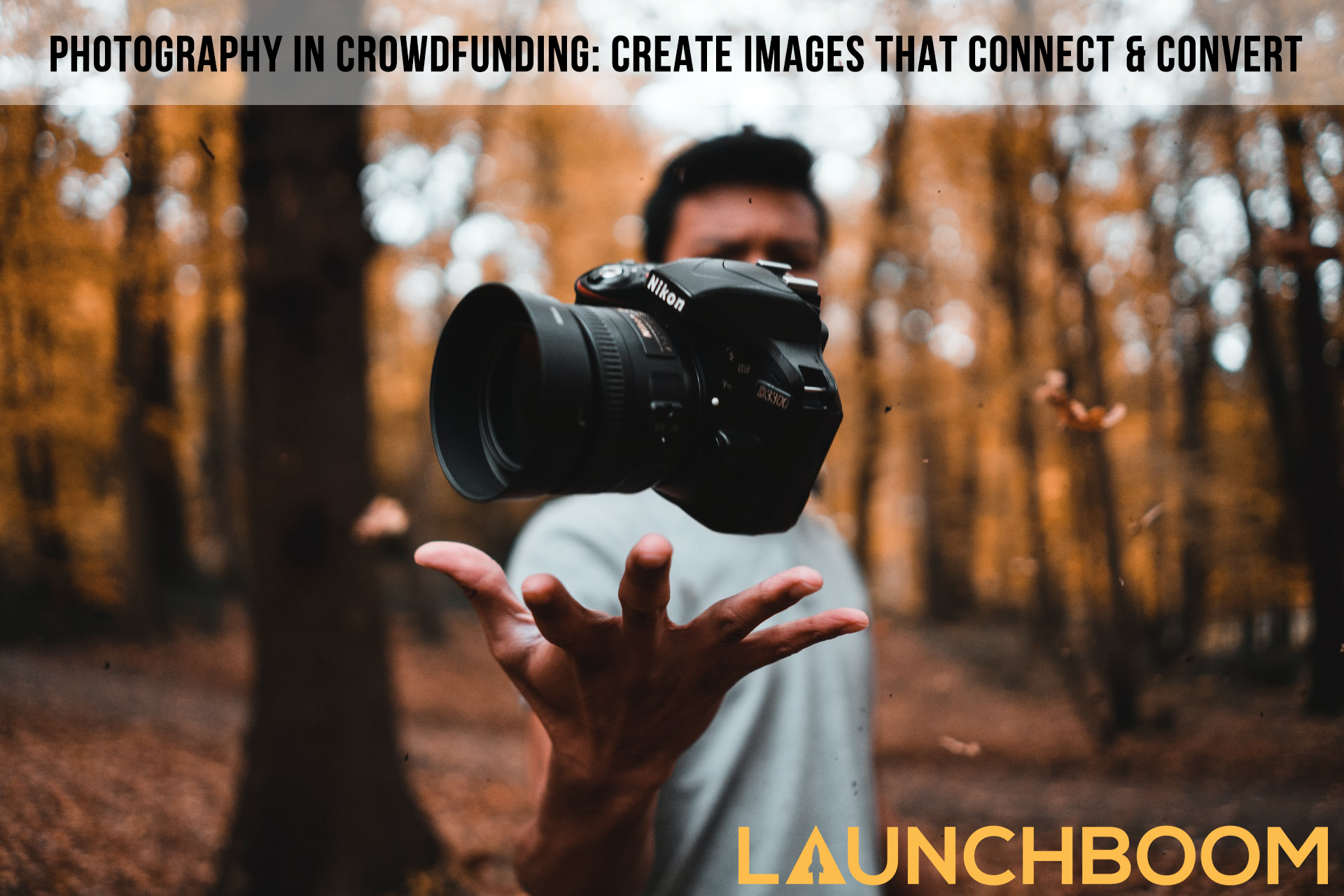 Photography in crowdfunding: Create images that connect and convert