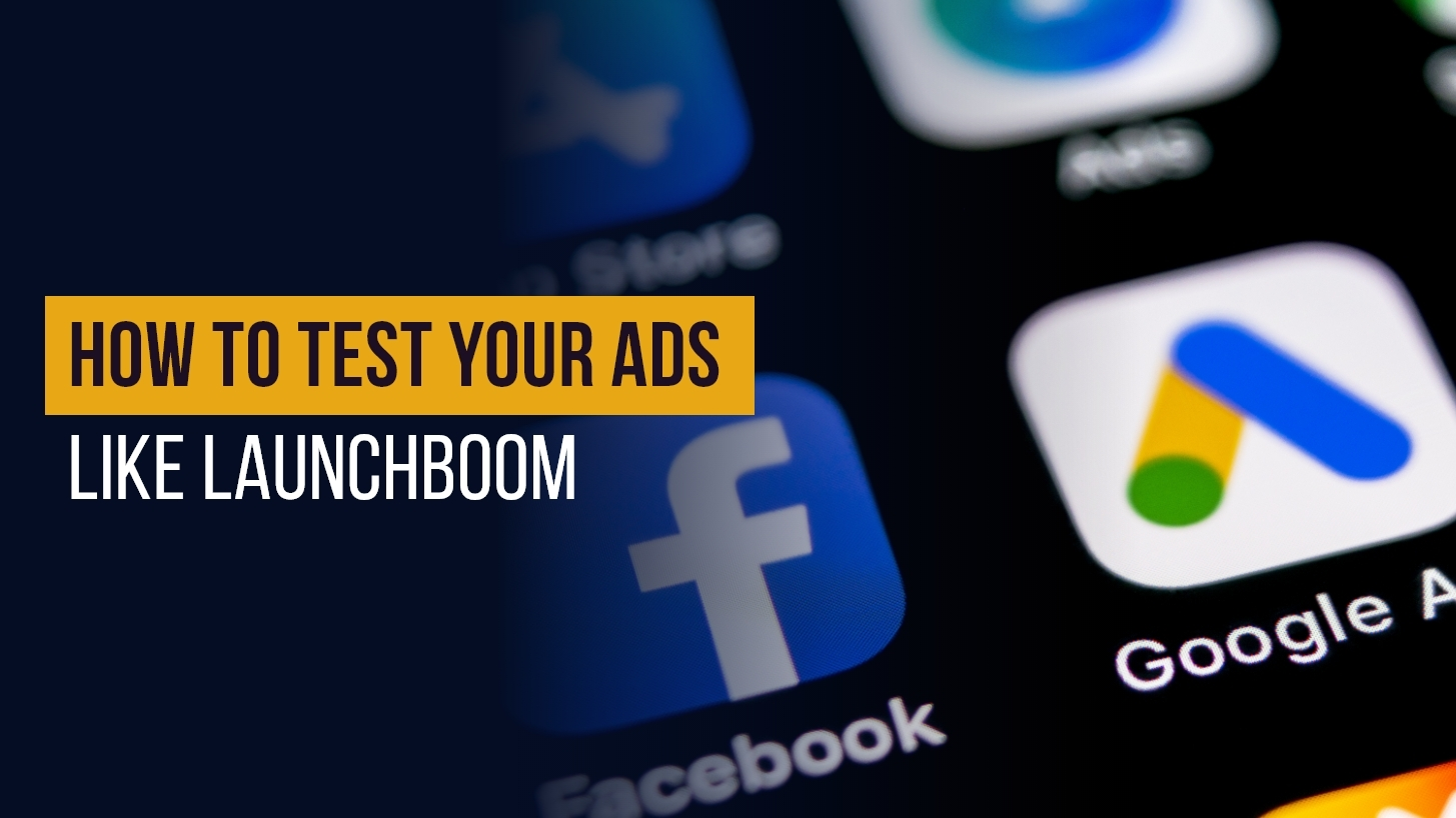 How to test your ads like LaunchBoom